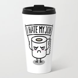 I hate my job -  Toiletpaper Travel Mug