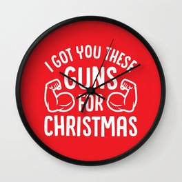 I Got You These Guns For Christmas (Funny Gym Fitness) Wall Clock