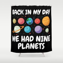 Back In My Day We Had Nine Planets | Astronomy Shower Curtain
