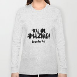You are AMAZING Long Sleeve T-shirt
