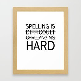 Spelling is Hard Funny Grammar T-shirt Framed Art Print