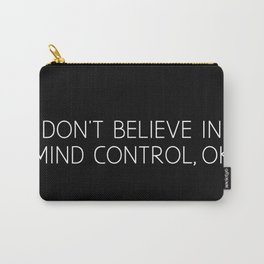 Don't Believe In Mind Control, OK Carry-All Pouch