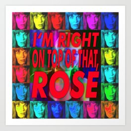 I'm Right On Top Of That, Rose! Art Print