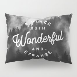 A Place Both Wonderful and Strange Pillow Sham