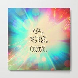 Ask Believe Receive Metal Print
