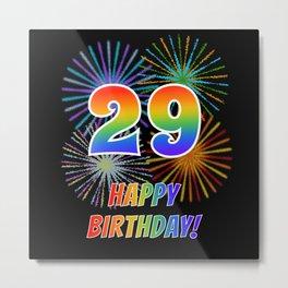 "29th Birthday ""29"" & ""HAPPY BIRTHDAY!"" w/ Rainbow Spectrum Colors + Fun Fireworks Inspired Pattern Metal Print"