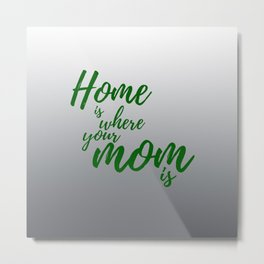 Home Is Where Your Mom Is - Gray Metal Print