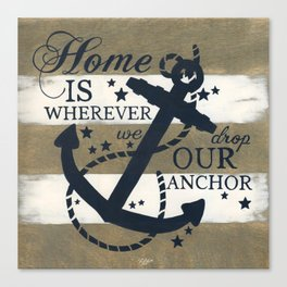 Home Is Wherever We Drop Our Anchor Canvas Print