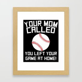 Your Mom Called You Left Your Game At Home Baseball Framed Art Print