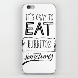 It's okay to eat burritos sometimes. iPhone Skin
