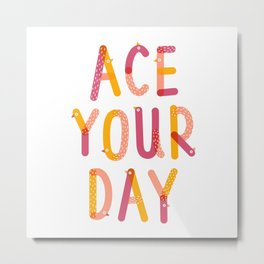Ace Your Day Metal Print