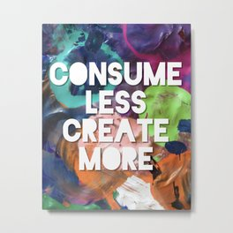 Consume Less Create More Social Media Millennial Metal Print