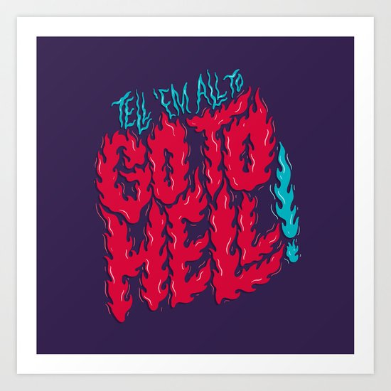 Tell 'em All To Go To Hell Art Print