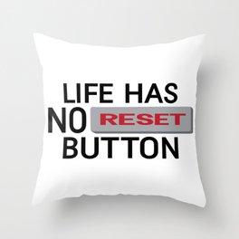 Life Has No Reset Button Throw Pillow