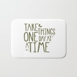 Take Things One Day At A Time Bath Mat