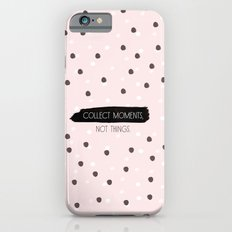 Collect Moments, not Things Slim Case iPhone 6s