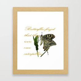 Butterflies Forget They Were Once Caterpillars Proverbial Text Framed Art Print