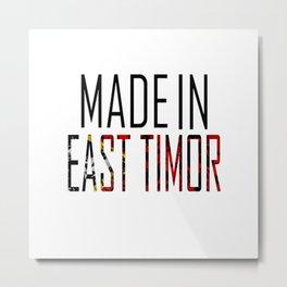 Made In East Timor Metal Print