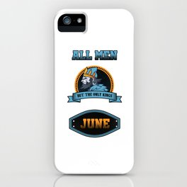 Birthday Celebration Gift All Men Are Equal But Only Kings Are Born In June Birth Anniversary iPhone Case
