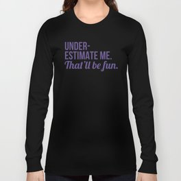 Underestimate Me That'll Be Fun (Ultra Violet) Long Sleeve T-shirt