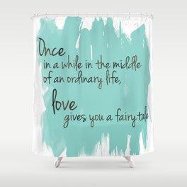 Love gives you a fairytale Shower Curtain