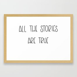 All The Stories Are True Framed Art Print