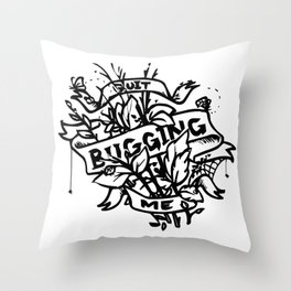 Quit Bugging Me Throw Pillow