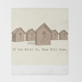 If You Built It, They Will Come. Throw Blanket