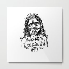 Nobody Wants Me Metal Print