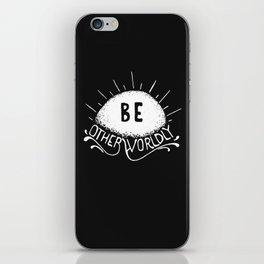 Be Otherworldly (wht) iPhone Skin