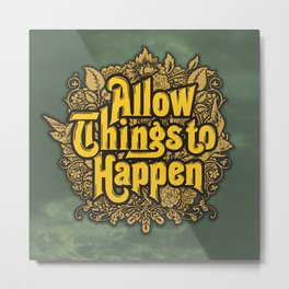 Allow Things to Happen Metal Print