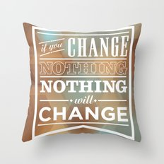 If you change nothing, nothing will change Throw Pillow