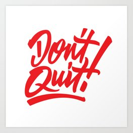 Don't Quit! Art Print