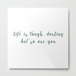 Life is Tough Metal Print