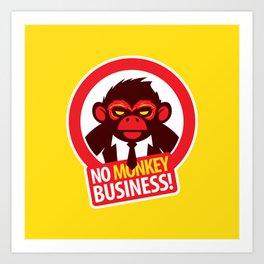 No MONKEY Business! Art Print
