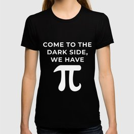 Come to the dark side, We have Pi T-shirt