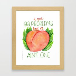 I got 99 problems but a peach ain't one Framed Art Print