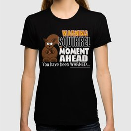 The ADHD Squirrel - Squirrel Moment, You Have Been Warned  T-shirt