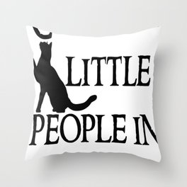 Cats are little people... Throw Pillow