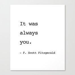 It was always you. - F. Scott Fitzgerald Canvas Print