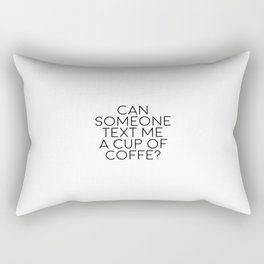 Can Someone Text Me A Cup Of Coffee, Coffee Quote Rectangular Pillow
