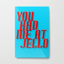 Had me at Jello Metal Print