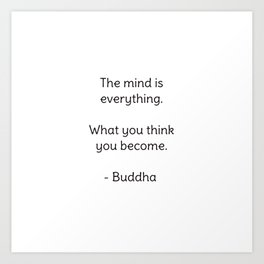 The mind is everything. What you think you become. - Buddha Art Print