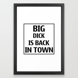 Big d*ck is back in town !  Framed Art Print