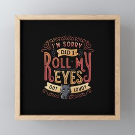 I'm Sorry, Did I Roll My Eyes Out Loud? Framed Mini Art Print