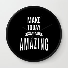 Make Today Ridiculously Amazing - Motivational Gift Wall Clock