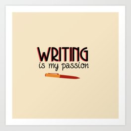Writing Is My Passion Art Print