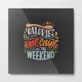 Calories Don't Count On The Weekend Metal Print