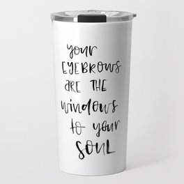 Your eyebrows are the windows to your soul Travel Mug