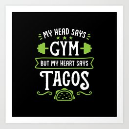 My Head Says Gym But My Heart Says Tacos (Typography) Art Print
